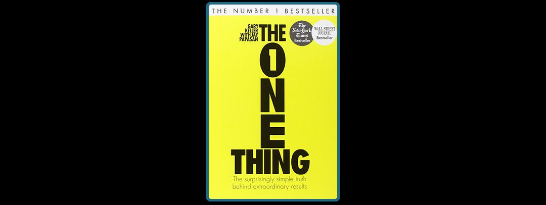 THE ONE THING – La vérité surprenante qui se cache derrière des résultats extraordinaires